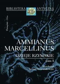 Okładka książki Dzieje rzymskie. Tom 1 Ammianus Marcellinus