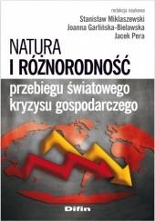 Okładka książki Natura i różnorodność przebiegu światowego kryzysu gospodarczego Stanisław Miklaszewski,Joanna Garlińska- Bielawska,Jacek Pera