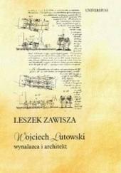 Okładka książki Wojciech Lutowski - Wynalazca i architekt. Jego życie i praca w Wenezueli XIX wieku Leszek Zawisza