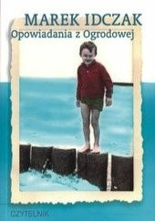Okładka książki Opowiadania z Ogrodowej Marek Idczak