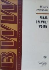 Okładka książki Finał Dziwnej Wojny Witold Biegański