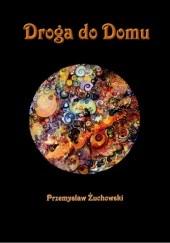 Okładka książki Droga do Domu Przemysław Żuchowski
