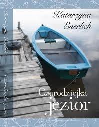 Okładka książki Czarodziejka jezior Katarzyna Enerlich