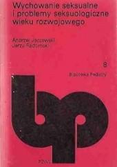 Okładka książki Wychowanie seksualne i problemy seksuologiczne wieku rozwojowego Andrzej Lucjan Jaczewski,Jerzy Radomski