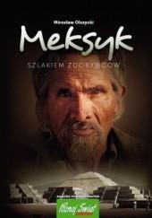 Okładka książki Meksyk. Szlakiem zdobywców Mirosław Olszycki