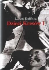 Okładka książki Dzieci Kresów I Lucyna Kulińska