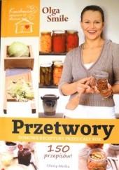 Okładka książki Przetwory. Domowe receptury przez cały rok Olga Smile