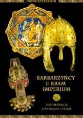 Okładka książki Barbarzyńcy u bram imperium Jacek Wiewiorowski,Marcin Pawlak,Stanisław Turlej,Wojciech Boruch,Dawid Zołoteńki,Paweł Izworski