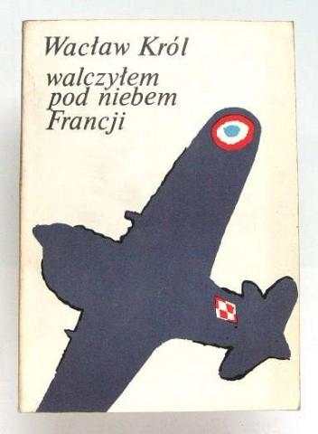 Okładka książki Walczyłem pod niebem Francji Wacław Król