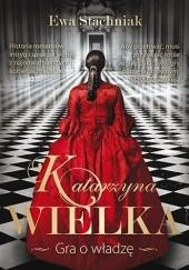 Okładka książki Katarzyna Wielka. Gra o władzę Ewa Stachniak