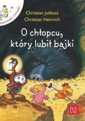 Okładka książki O chłopcu, który lubił bajki Christian Jolibois,Christian Heinrich