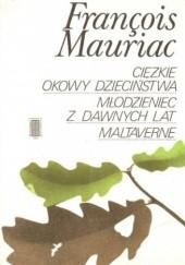 Okładka książki Ciężkie okowy dzieciństwa. Młodzieniec z dawnych lat. Maltaverne François Mauriac