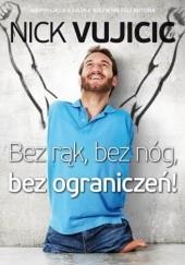 Okładka książki Bez rąk, bez nóg, bez ograniczeń! Nick Vujicic