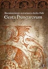 """Okładka książki Anonimowego notariusza króla Beli """"Gesta Hungarorum"""" autor nieznany"""