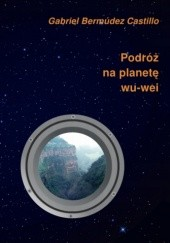 Okładka książki Podróż na planetę wu-wei Gabriel Bermúdez Castillo