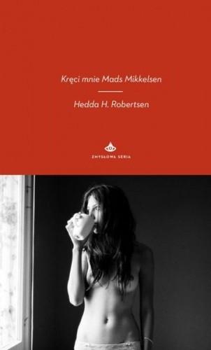 Okładka książki Kręci mnie Mads Mikkelsen Hedda H. Robertsen