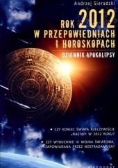 Okładka książki Rok 2012 w przepowiedniach i horoskopach. Dziennik apokalipsy Andrzej Sieradzki
