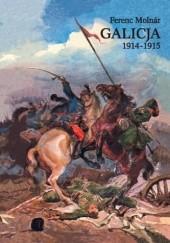 Okładka książki Galicja 1914-1915. Zapiski korespondenta wojennego Ferenc Molnár