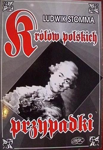 Okładka książki Królów polskich przypadki Ludwik Stomma