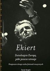 Okładka książki Zwiedzajcie Europę, póki jeszcze istnieje. Pożegnanie złotego wieku festiwali muzycznych