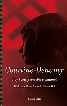 Okładka książki Trzy kobiety w dobie ciemności. Edith Stein, Hannah Arendt, Simone Weil Sylvie Courtine-Denamy