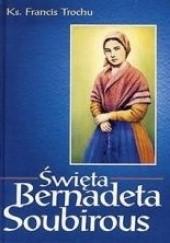 Okładka książki Święta Bernadetta Soubirous Francis Trochu