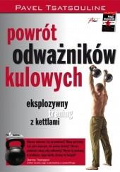 Okładka książki Powrót odważników kulowych. Eksplozywny trening z kettlami Pavel Tsatsouline