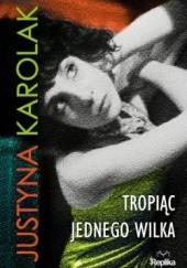 Okładka książki Tropiąc jednego wilka Justyna Karolak