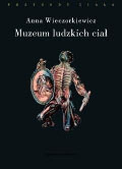 Okładka książki Muzeum ludzkich ciał. Anatomia spojrzenia Anna Wieczorkiewicz