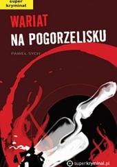 Okładka książki Wariat na pogorzelisku Paweł Sych