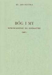 Okładka książki Bóg i my. Wprowadzenie do dogmatyki. Cz. 1