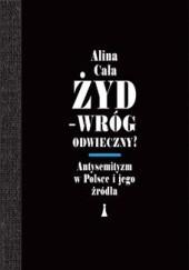 Okładka książki Żyd - wróg odwieczny? Antysemityzm w Polsce i jego źródła Alina Cała