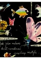 Okładka książki Jak jeden malarz chciał namalować szczęśliwego motyla Irena Jurgielewiczowa