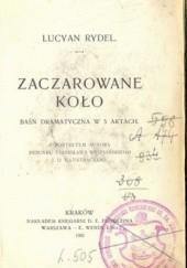 Okładka książki Zaczarowane koło. Baśń dramatyczna w 5 aktach autorstwa Lucjana Rydla. Lucjan Rydel
