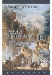 Okładka książki Pożytki z pesymizmu i niebezpieczeństwa fałszywej nadziei Roger Scruton