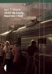 Okładka książki 14:57 do Czyty. Reportaże z Rosji Igor T. Miecik