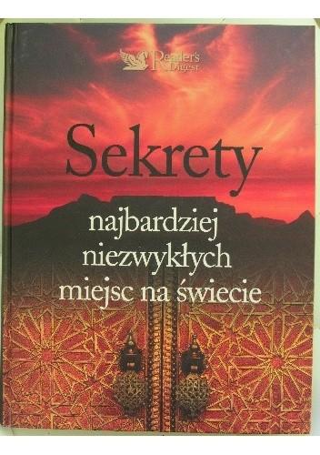 Okładka książki Sekrety najbardziej niezwykłych miejsc na świecie