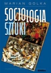 Okładka książki Socjologia sztuki Marian Golka