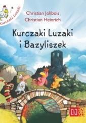 Okładka książki Kurczaki Luzaki i bazyliszek Christian Jolibois,Christian Heinrich