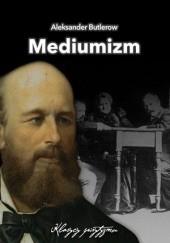 Okładka książki Mediumizm. Studia obserwacyjne w zakresie spirytyzmu doświadczalnego Aleksandr Butlerow