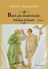 Okładka książki Baśń jak niedźwiedź. Polskie historie. Tom I Gabriel Maciejewski