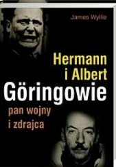 Okładka książki Hermann i Albert Göringowie. Pan wojny i zdrajca James Wyllie
