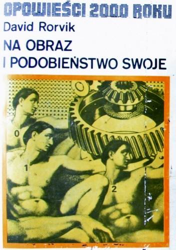 Okładka książki Na obraz i podobieństwo swoje: klonowanie człowieka David Rorvik