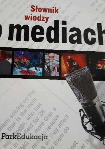Okładka książki Słownik wiedzy o mediach praca zbiorowa