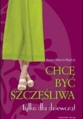 Okładka książki Chcę być szczęśliwa Beata Mądra,Marcin Mądry