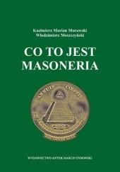 Okładka książki Co to jest Masoneria Kazimierz Marian Morawski,Włodzimierz Moszczyński