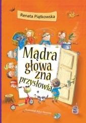 Okładka książki Mądra głowa zna przysłowia Renata Piątkowska