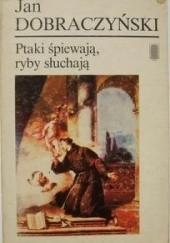 Okładka książki Ptaki śpiewają, ryby słuchają Jan Dobraczyński