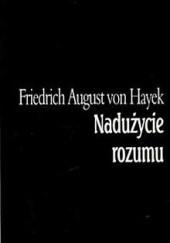Okładka książki Nadużycie rozumu Friedrich August von Hayek