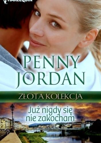 Okładka książki Już nigdy się nie zakocham Penny Jordan